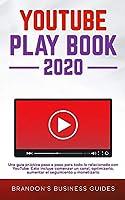 YouTube Playbook 2020 Una guía práctica paso a paso para todo lo relacionado con YouTube. Esto incluye comenzar un canal, optimizarlo, aumentar el seguimiento y monetizarlo: The Practical Guide To Rapidly Growing Your YouTube Channels, Building a Loyal Tr