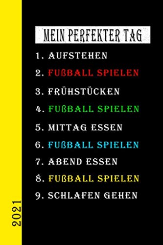 Mein Perfekter Tag 2021 Fußball Spielen: Mein Kalender für den perfekten Tag ist ein lustiges, cooles Geschenk für 2021. Als Terminplaner oder ... auch als Hausaufgabenheft zu nutzen. Deutsch