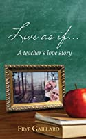 Live As If: A teacher's love story