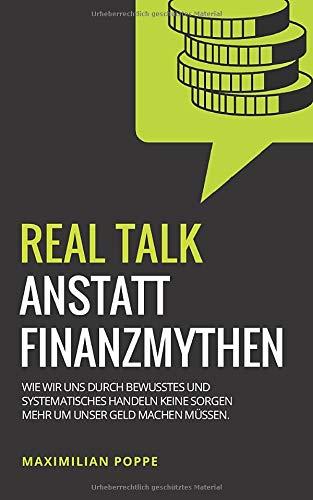 REAL TALK ANSTATT FINANZMYTHEN: Wie wir uns durch bewusstes und systematisches Handeln keine Sorgen mehr um unser Geld machen müssen.