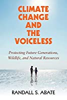 Climate Change and the Voiceless: Protecting Future Generations, Wildlife, and Natural Resources