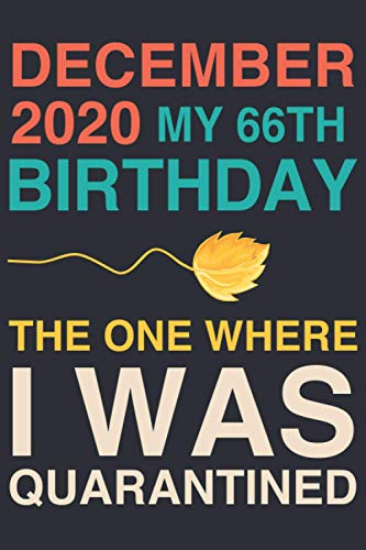 December 2020 my 66th Birthday, The One Where I Was Quarantined: Blank Lined journal Notebook -Birthday funny Gift for Boys, Girls, Friends, Coworkers ... 1954 - 120 pages - Matte Cover - 6x9 inch