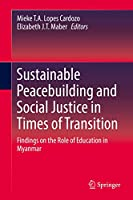 Sustainable Peacebuilding and Social Justice in Times of Transition: Findings on the Role of Education in Myanmar