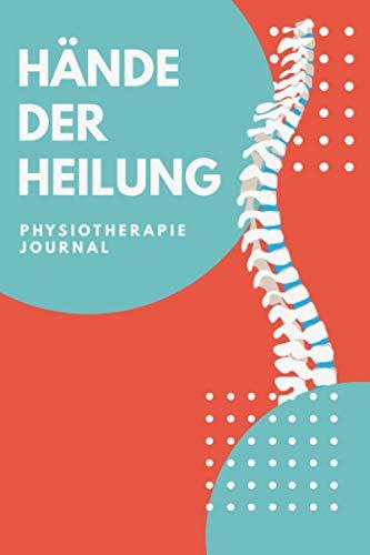 Hände der Heilung - Physiotherapie Journal: A5 Physiotherapie Tagebuch   Geschenk für Physiotherapeuten und Physiotherapeutinnen