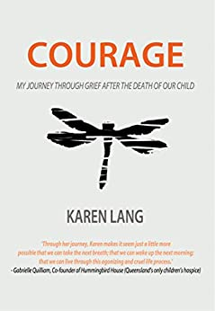 Courage: My journey through grief after the death of our child by [Karen Lang]