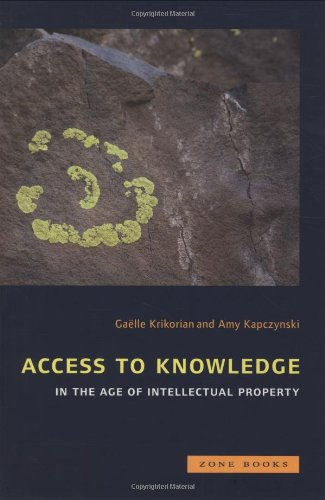 Access to Knowledge in the Age of Intellectual Property
