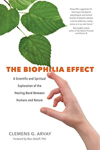 Compare Textbook Prices for The Biophilia Effect: A Scientific and Spiritual Exploration of the Healing Bond Between Humans and Nature Unabridged Edition ISBN 9781683640424 by Arvay, Clemens G.,Goodrich Graham, Victoria,Bekoff Ph.D., Marc