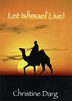 Let Ishmael Live!: A Key to Mideast Revival by [Christine Darg]