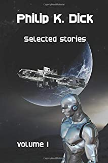 Philip K. Dick Selected stories: volume 1