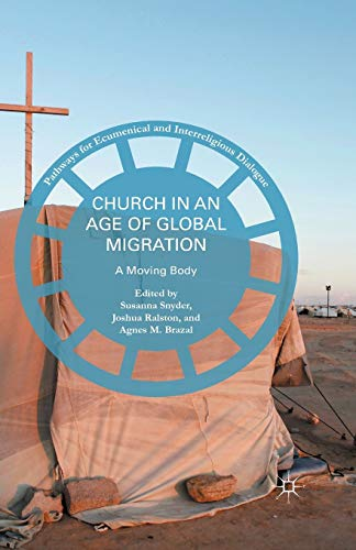 Church in an Age of Global Migration: A Moving Body (Pathways for Ecumenical and Interreligious Dialogue)