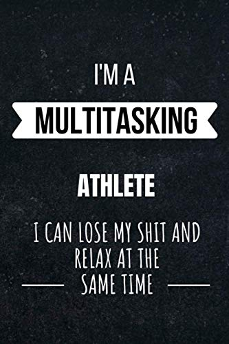 I'm A Multitasking Athlete I Can Lose My Shit And Relax At The Same Time: Lined Journal For Athletes|Funny Appreciation Gift|For Coworker Colleague ... Gift|110 Blank Lined Pages 6x9 Inches