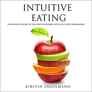 Intuitive Eating: A Beginner's Guide to the Most Incredible Joyous Anti-Diet Programme cover art
