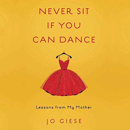 Never Sit If You Can Dance: Lessons from My Mother audiobook cover art