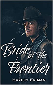 Bride of the Frontier (The Prophecy of Sisters Book 3) by [Hayley  Faiman , Ellie McLove]