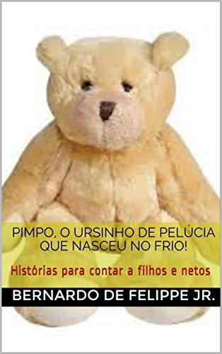 Pimpo, o ursinho de pelúcia que nasceu no frio!: Histórias para contar a filhos e netos