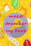 metal detector log book: Metal Detecting Log Book: Keep Track of your Metal Detecting Statistics & Improve your Skills   Gift for Metal Detectorist and Coin Whisperer