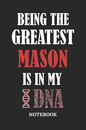 Being the Greatest Mason is in my DNA Notebook: 6x9 inches - 110 ruled, lined pages • Greatest Passionate Office Job Journal Utility • Gift, Present Idea