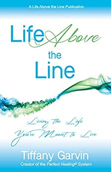 Life Above the Line: Living the Life You're Meant to Live by [Tiffany Garvin]