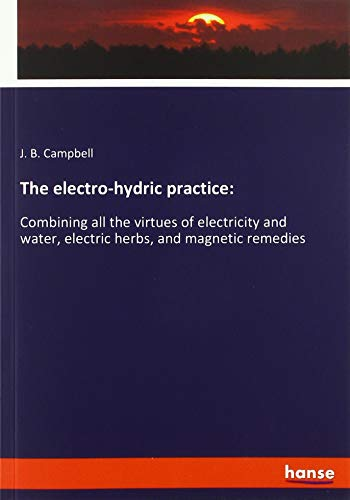 The electro-hydric practice:: Combining all the virtues of electricity and water, electric...