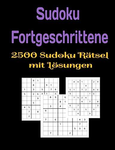 Sudoku Fortgeschrittene 2500 Sudoku Rätsel mit Lösungen: Feriengeschenk Für Erwachsene 2500 Sudokus Einfach, Mittel, Schwer, Extrem, Extrem Schwer und Extra - Extrem Schwer. Sechs Niveaus.