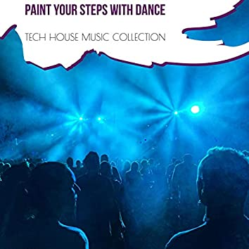 Paint Your Steps With Dance - Tech House Music Collection