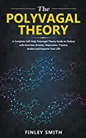 Polyvagal Theory: A Self-Help Polyvagal Theory Guide to Reduce with Self Help Exercises Anxiety, Depression, Autism, Trauma and Improve Your Life.