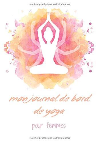 Mon journal de bord de yoga pour femmes: carnet de suivi de mes séances à remplir - Relaxation et méditation