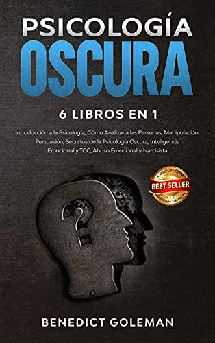 PSICOLOGÍA OSCURA 6 LIBROS EN 1 - DARK PSYCHOLOGY 6 BOOKS IN 1: Introducción a la Psicología, Cómo Analizar a las Personas, Manipulación, Persuasión, ... Emocional y TCC, Abuso Emocional y Narcisista