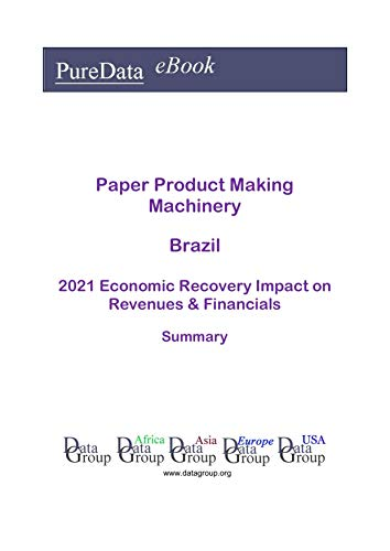 Paper Product Making Machinery Brazil Summary: 2021 Economic Recovery Impact on Revenues & Financials (English Edition)