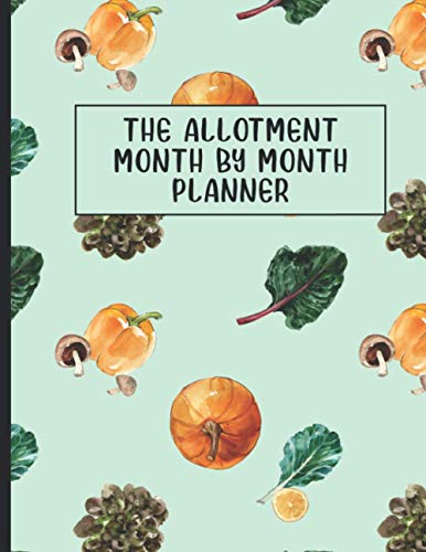 The Allotment Month By Month Planner: Allotment Journal Notebook Rhs - The Allotment Notebook - The...