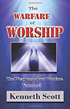 The Warfare of Worship: Volume 5 (The Weapons of our Warfare)