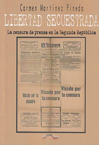 Libertad Secuestrada: La censura de prensa en la Segunda República (Ultima Línea de Ensayo)