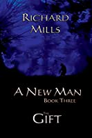 A New Man Book Three The Gift