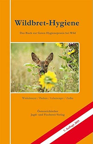 Wildbret-Hygiene: Das Buch zur guten Hygienepraxis bei Wild: Das Buch zu guten Hygienepraxis bei Wild