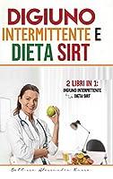 Digiuno intermittente e Dieta Sirt: -2 Libri in 1- - Digiuno intermittente e Dieta Sirt