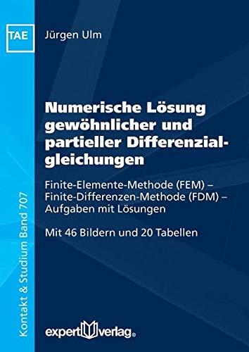 Numerische Lösung gewöhnlicher und partieller Differenzialgleichungen: Finite-Elemente-Methode (FEM) – Finite-Differenzen-Methode (FDM) – Aufgaben mit Lösungen (Kontakt & Studium)
