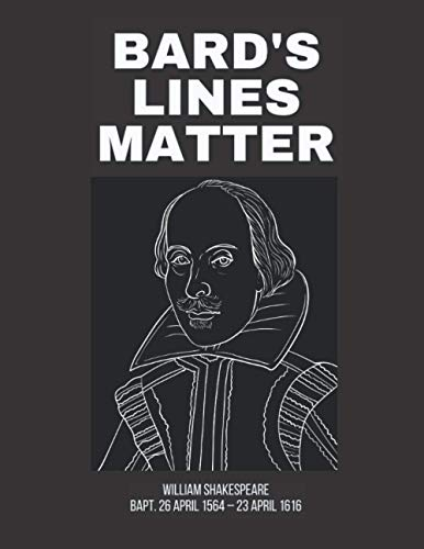 BARD'S LINES MATTER William Shakespeare bapt. 26 April 1564 – 23 April 1616: 8.5X11' 124 blank lined pages - great leaders of history themed gift journal for men and women for writing