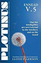 Plotinus ENNEAD V.5: That the Intelligibles are not External to the Intellect, and on the Good: Translation, with an Introduction, and Commentary (The Enneads of Plotinus) by Lloyd P. Gerson (2013-07-15)