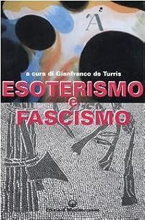 Esoterismo e fascismo. Storia, interpretazioni, documenti
