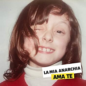 La mia anarchia ama te