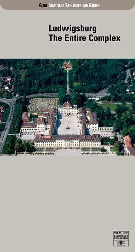 Ludwigsburg: The Entire Complex (Führer staatliche Schlösser und Gärten Baden-Württemberg)