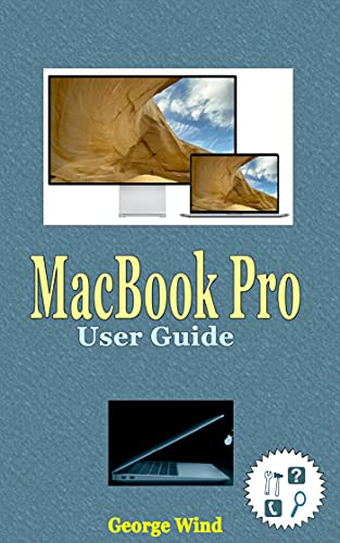 MacBook Pro User Guide: A Complete Step By Step Instruction Manual For Beginners And Seniors To Learn How To Use The New Apple 13 And 16 Inch Macbook Pro ... Macos Bigsur And Catalina Tips And Tricks