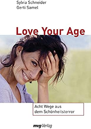 Love Your Age. Acht Wege aus dem Schönheitsterror