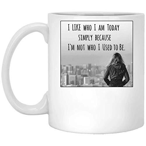 Funny Coffee Mugs I Like Who I Am Today Simply Because I_m Not Who I Used To Be Mug White 11oz