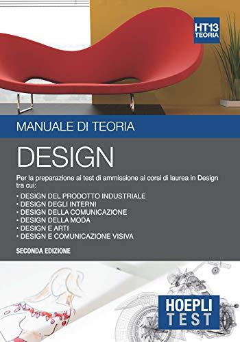 Hoepli Test. Design. Manuale di teoria. Per la preparazione ai test di ammissione ai corsi di laurea in Design