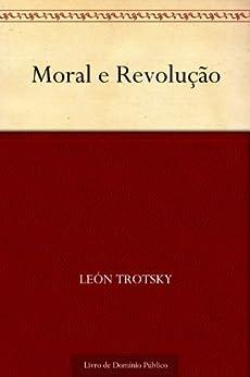 Moral e Revolução por [León Trotsky, UTL]