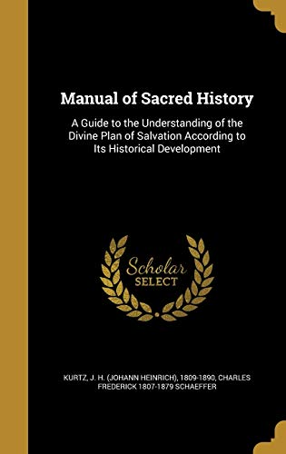 MANUAL OF SACRED HIST: A Guide to the Understanding of the Divine Plan of Salvation According to Its Historical Development