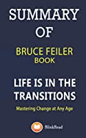 Summary of Bruce Feiler Book; Life Is in the Transitions: Mastering Change at Any Age