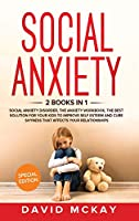 Social Anxiety: 2 Books in 1: Social Anxiety Disorder, The Anxiety Workbook, the Best Solution for Your Kids to Improve Self Esteem and Cure Shyness that Affects Your Relationships