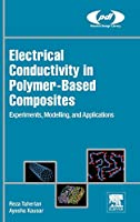 Electrical Conductivity in Polymer-Based Composites: Experiments, Modelling, and Applications (Plastics Design Library)